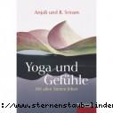 Anajli Sriram und R. Sriram Yoga und Gefuehle Mit allen Sinnen leben Gebundene Ausgabe