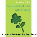Anselm Gruen, Anton Lichtenauer Das kleine Buch vom wahren Glueck