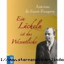 Antoine de Saint-Exupery  Ein Laecheln ist das Wesentliche