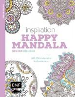 Inspiration Happy Mandala: 50 Mandalas Ausmalmotive für die innere Balance - Farbe rein, Stress raus