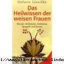 Stefanie Glaschke Das Heilwissen der weisen Frauen Rituale, Heilkraeuter, Heilsteine, Spagyrik